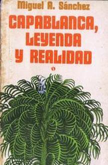 Capablanca, leyenda y realidad de Miguel A. Sánchez