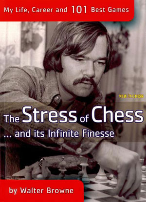 Libro The Stress of Chess... and its Infinite Finesse. Walter Browne